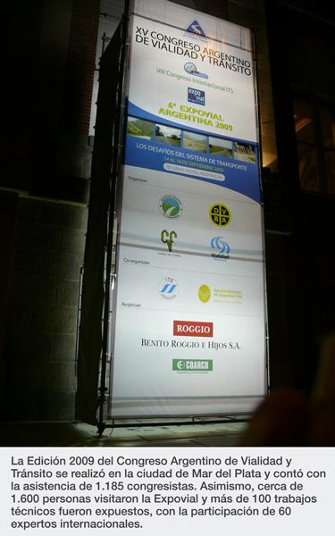 La Edición 2009 del Congreso Argentino de Vialidad y Tránsito se realizó en la ciudad de Mar del Plata y contó con la asistencia de 1.185 congresistas. Asimismo, cerca de 1.600 personas visitaron la Expovial y más de 100 trabajos técnicos fueron expuestos, con la participación de 60 expertos internacionales.