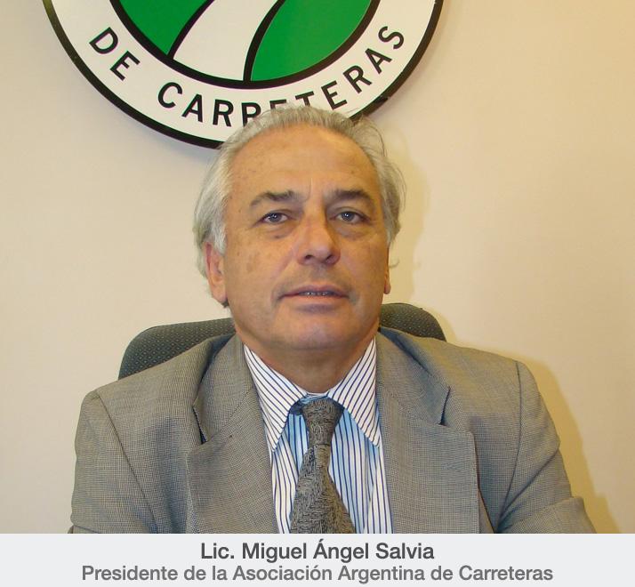 Lic. Miguel Ángel Salvia, presidente de la Asociación Argentina de Carreteras.